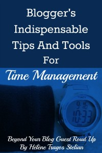 Bloggers-Indispensable-Tips-And-Tools-For-Time-Management-Beyond-Your-Blog-Guest-Round-Up-By-Helene-Stelian